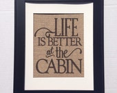 Life Is Better At the Cabin sign printed on real burlap
