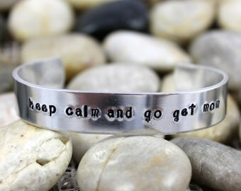 "Gift for Mom / Mother Gift / Mother's Day Gift / ""keep calm and go get mom"" Bracelet / Custom Hand Stamped Aluminum Bracelet"