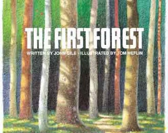 The First Forest  by John Gile, illustrated by Tom Heflin