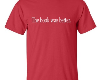 The book was better T-shirt movie funny tee