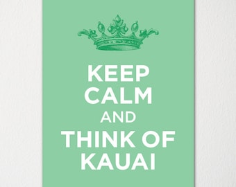 Keep Calm and Think of Kauai- Any Location Available - Fine Art Print - Choice of Color - Purchase 3 and Receive 1 FREE