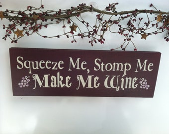 Squeeze Me,Stomp Me.. MAKE ME WINE... Painted Wood 6 x 18 in  sign