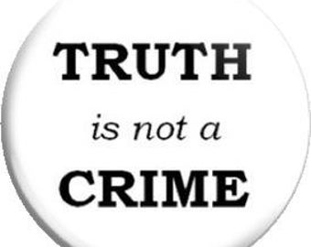 Truth is not a Crime. Item  FD24-33 Witnessing Tool - 1.25 inch Metal Pin back Button or Magnet