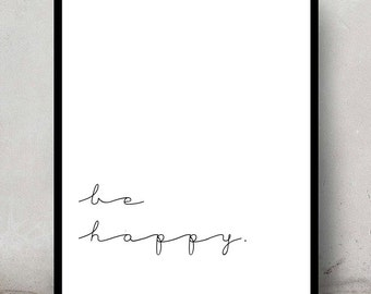 Instant download typographic print- elegant and simple wall decor - be happy quote - art print poster - instant download printable- digital