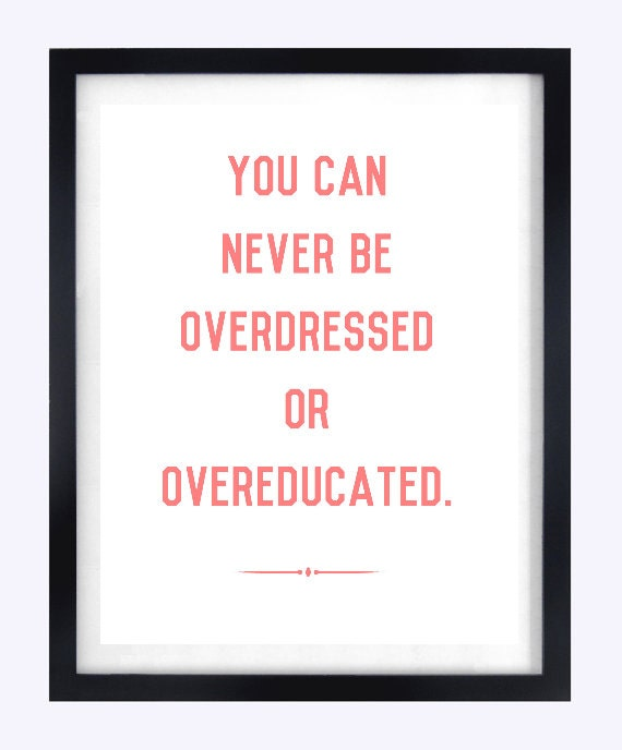 Typographic Print You Can Never Be Overdressed or