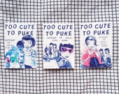 Too Cute To Puke - Support Yr Local Girl Gang Sticker