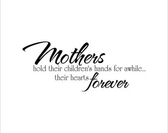 Mothers hold their children's hands for awhile their hearts forever decal