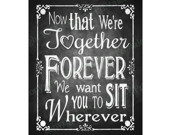 Printable Chalkboard Wedding Seating Sign or Poster - Now that we're Together Forever - Download and Print Files Within Minutes