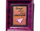 Always Wear Clean Underwe...