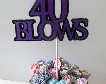 40th Birthday Topper - 40 BLOWS - Sucker Bouquet, Black and Purple or Your Choice of Colors