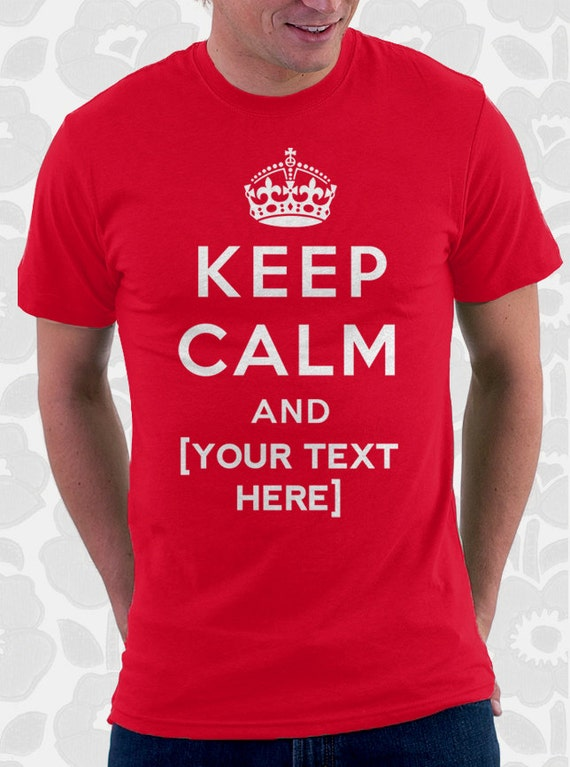 Custom Keep Calm Shirt 100 Cotton Mens Womens And By