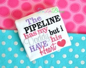 Pipeline has my Daddy but I have his heart - Pipeline Princess - Baby shower gift - Pipeline - Oilfield