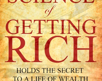 The SCIENCE of GETTING RICH The Most Famous Book That Holds The Secret To A Life of Wealth