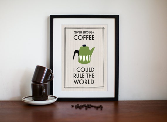 Cathrineholm, Kitchen Art, Coffee Quote, Office Art, Eames, Mid Century Modern Art, Given Enough Coffee I Could Rule the World