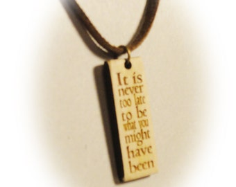 It is never too late to be what you might have been / George Eliot / Bits of Wisdom Quote Pendants / Quotes