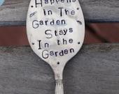 What happens in the Garden Stays in the Garden hand stamped Spoon Garden Art