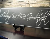 Always Kiss Me Goodnight Hand Painted Wood Sign 7x22