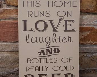 This home runs on love laughter and bottles of really cold beer wood sign- bar sign,