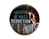 "Sherlock Button - Weapon of Mass Deduction 2"" Pinback Button - Avengers Magnet"