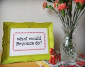 What Would Beyonce Do 5x7 Cross Stitch