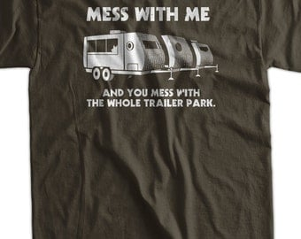 Funny T-Shirt Trailer Park T-Shirt Mess With Me Mess With The Trailer Park T-Shirt  Gifts For Dad T Shirt Mens Ladies Womens