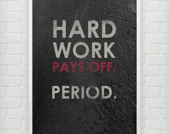 Hard Work Pays Off Period. - Motivational print