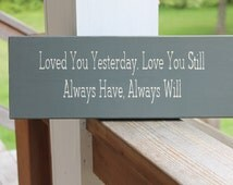 Loved You Yesterday Love You Still, Always Have Always Will, Rusic Wood Sign, Love Quote, Romantic Sign, Couples, Nursery Sign, Hand Painted