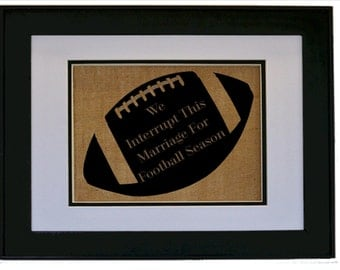 We interrupt this marriage for football season sign printed on real burlap