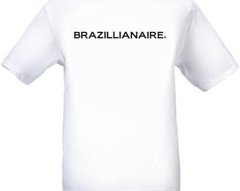 Awesome Brazillianaire Tee Shirt That Nobody Else Has