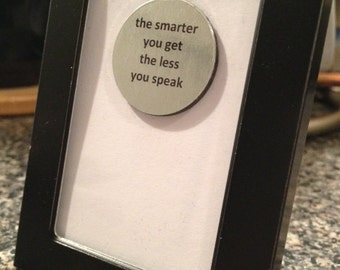 Quote | Magnet | Frame - The Smarter You Get The Less You Speak