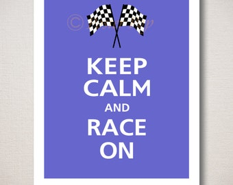 Keep Calm and RACE ON Typography Art Print 8x10 (Featured color: Blueberry--choose your own colors)