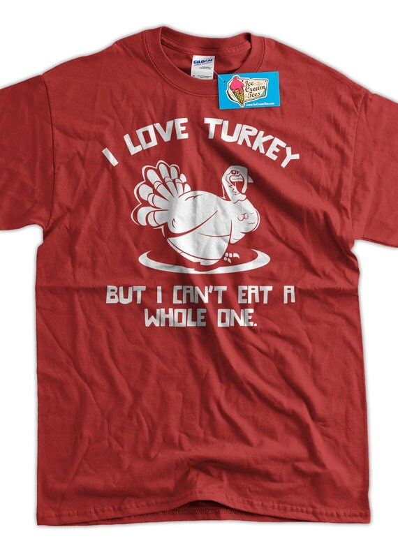 Funny turkey t shirt thanksgiving i love turkeys but i for Shirts made in turkey