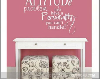 Teen Wall Decals - I Don't Have an Attitude Problem Have a Personality You Can't Handle - Girl Vinyl Wall Decal - Wall Decal Quote