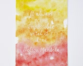 It Always Seems Impossible Until It's Done // Nelson Mandela Quote // Watercolor Print // 3 Sizes Available // Charitable Donation