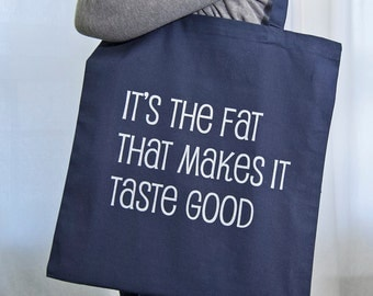 It's The Fat That Makes It Taste Good Tote
