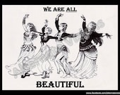 "We Are All Beautiful - 5 x 7"" Bellydance Inspired Art Print"