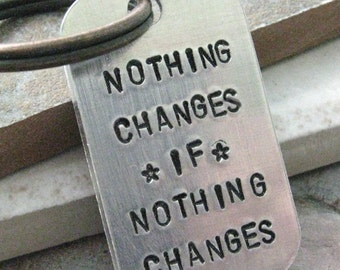 Nothing Changes If Nothing Changes, custom quote keychain, recovery keychain, sobriety keychain, optional initial disc, motivational
