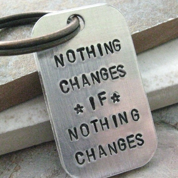 Cheap Design Changes That Have: Nothing Changes If Nothing Changes Custom Quote Keychain