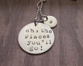 Hand Stamped Jewelry Oh, The Places You'll go, Dr Seuss necklace, Graduation, personalized