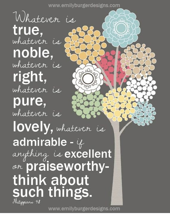 Whatever is pure, whatever is lovely...Philippians 4:8....8 by 10 print