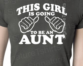 This girl is going to be an aunt, t shirt for aunt, gift for aunt, aunt to be, new aunt, baby shower, new baby, pregnancy, present for aunt