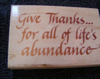 Give Thanks for all of life's adbundance wood mounted Rubber Stamp