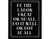 Be the labor great or small -- 10 x 8 inch Screenprint --  US Priority Shipping