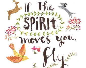 If the Spirit Moves You Fly Inspirational Quote Archival Print