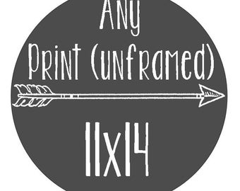 Any Print - Size 11x14 - Unframed