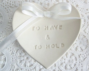 Wedding ring pillow - To Have  & To Hold ring bearer dish, engagement  ring holder - wedding ring holder