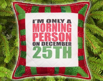 """Christmas / Holiday Pillow - """"I'm Only a Morning Person on December 25th"""" - 14"""" x 14"""" Quilted Pillow Sham"""