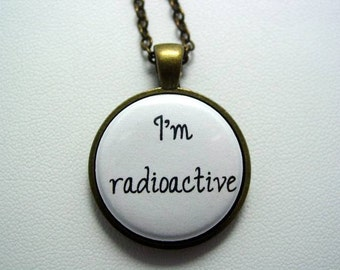 I'm Radioactive Necklace Choice of Antique Bronze or Antique Silver Plate