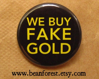 we buy fake gold - pinback button badge
