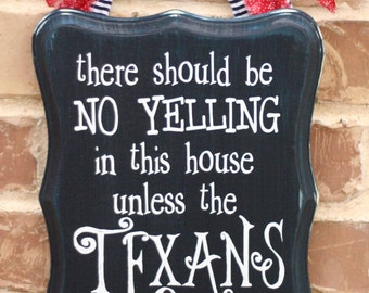 There should be no yelling in this house unless the TEXANS are playing